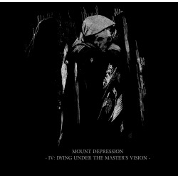 Mount Depression - IV: Dying Under The Master's Vision